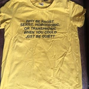 Tops - Why be racist, just be quiet yellow t-shirt small